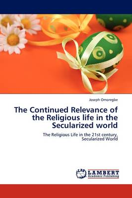The Continued Relevance of the Religious Life in the Secularized World (Paperback)
