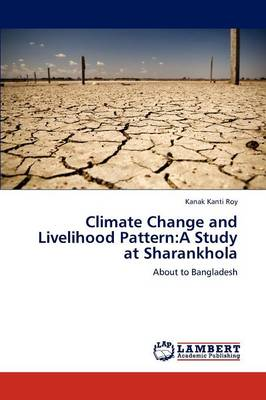 Climate Change and Livelihood Pattern: A Study at Sharankhola (Paperback)