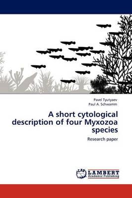 A Short Cytological Description of Four Myxozoa Species (Paperback)
