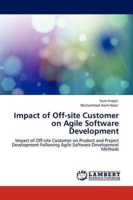 Impact of Off-Site Customer on Agile Software Development (Paperback)