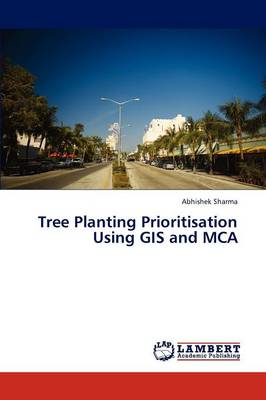 Tree Planting Prioritisation Using GIS and MCA (Paperback)