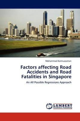 Factors Affecting Road Accidents and Road Fatalities in Singapore (Paperback)