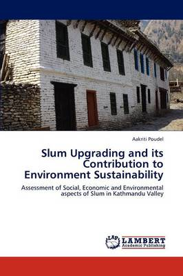 Slum Upgrading and Its Contribution to Environment Sustainability (Paperback)