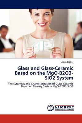 Glass and Glass-Ceramic Based on the Mgo-B2o3-Sio2 System (Paperback)