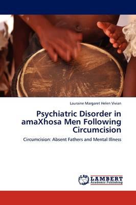 Psychiatric Disorder in Amaxhosa Men Following Circumcision (Paperback)