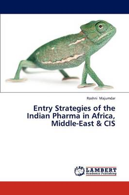 Entry Strategies of the Indian Pharma in Africa, Middle-East & Cis (Paperback)