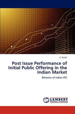 Post Issue Performance of Initial Public Offering in the Indian Market (Paperback)