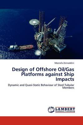 Design of Offshore Oil/Gas Platforms Against Ship Impacts (Paperback)