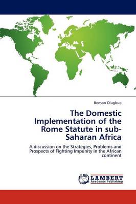 The Domestic Implementation of the Rome Statute in Sub-Saharan Africa (Paperback)