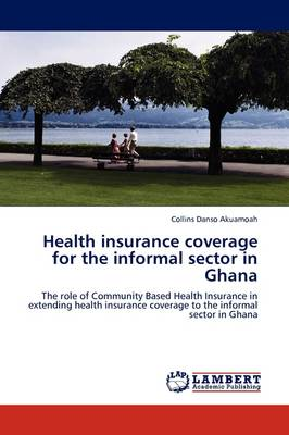 Health Insurance Coverage for the Informal Sector in Ghana (Paperback)