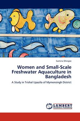 Women and Small-Scale Freshwater Aquaculture in Bangladesh (Paperback)