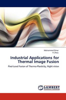 Industrial Applications for Thermal Image Fusion (Paperback)