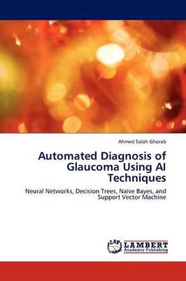 Automated Diagnosis of Glaucoma Using AI Techniques (Paperback)