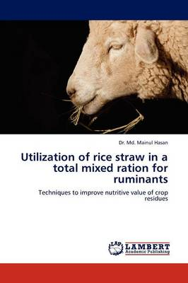 Utilization of Rice Straw in a Total Mixed Ration for Ruminants (Paperback)