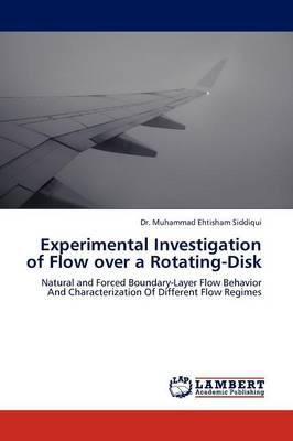 Experimental Investigation of Flow Over a Rotating-Disk (Paperback)
