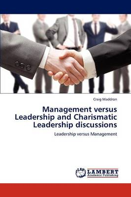 Management Versus Leadership and Charismatic Leadership Discussions (Paperback)
