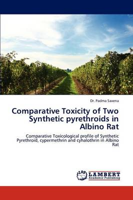 Comparative Toxicity of Two Synthetic Pyrethroids in Albino Rat (Paperback)