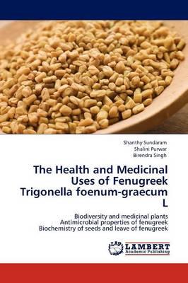 The Health and Medicinal Uses of Fenugreek Trigonella Foenum-Graecum L (Paperback)