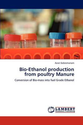 Bio-Ethanol Production from Poultry Manure (Paperback)