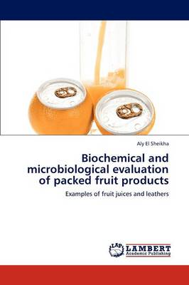 Biochemical and Microbiological Evaluation of Packed Fruit Products (Paperback)