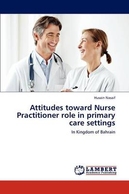 Attitudes Toward Nurse Practitioner Role in Primary Care Settings (Paperback)