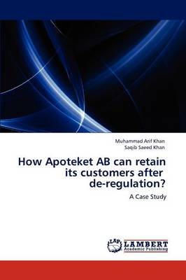 How Apoteket AB Can Retain Its Customers After de-Regulation? (Paperback)