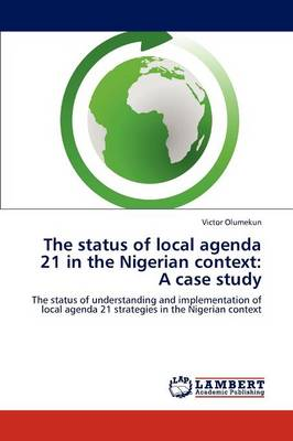 The Status of Local Agenda 21 in the Nigerian Context: A Case Study (Paperback)