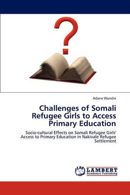 Challenges of Somali Refugee Girls to Access Primary Education (Paperback)