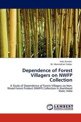 Dependence of Forest Villagers on Nwfp Collection (Paperback)