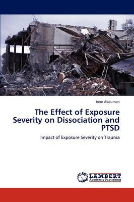 The Effect of Exposure Severity on Dissociation and Ptsd (Paperback)