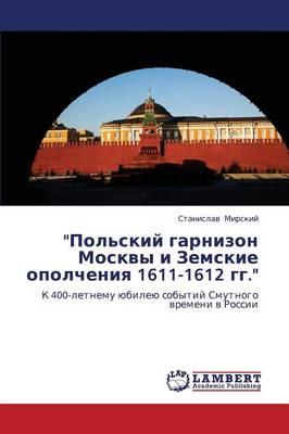 Pol'skiy Garnizon Moskvy I Zemskie Opolcheniya 1611-1612 Gg. (Paperback)