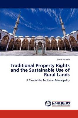Traditional Property Rights and the Sustainable Use of Rural Lands (Paperback)