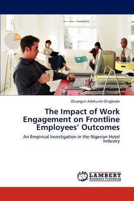 The Impact of Work Engagement on Frontline Employees' Outcomes (Paperback)