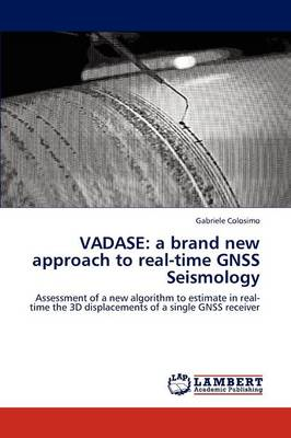 Vadase: A Brand New Approach to Real-Time Gnss Seismology (Paperback)