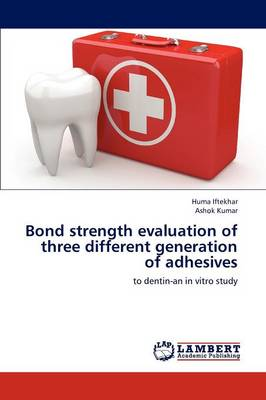 Bond Strength Evaluation of Three Different Generation of Adhesives (Paperback)