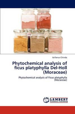 Phytochemical Analysis of Ficus Platyphylla del-Holl (Moraceae) (Paperback)