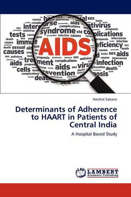 Determinants of Adherence to Haart in Patients of Central India (Paperback)
