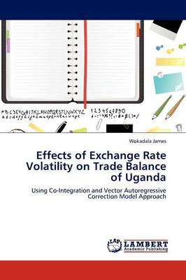 Effects of Exchange Rate Volatility on Trade Balance of Uganda (Paperback)