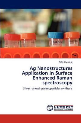AG Nanostructures Application in Surface Enhanced Raman Spectroscopy (Paperback)