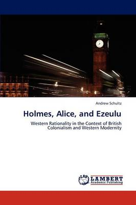 Holmes, Alice, and Ezeulu (Paperback)
