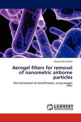 Aerogel Filters for Removal of Nanometric Airborne Particles (Paperback)