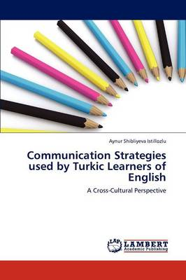Communication Strategies Used by Turkic Learners of English (Paperback)