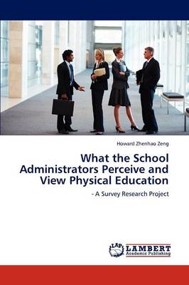 What the School Administrators Perceive and View Physical Education (Paperback)
