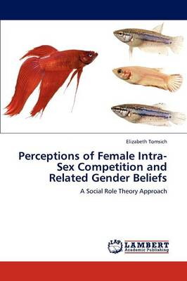 Perceptions of Female Intra-Sex Competition and Related Gender Beliefs (Paperback)