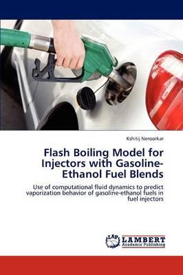 Flash Boiling Model for Injectors with Gasoline-Ethanol Fuel Blends (Paperback)