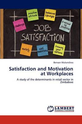 Satisfaction and Motivation at Workplaces (Paperback)