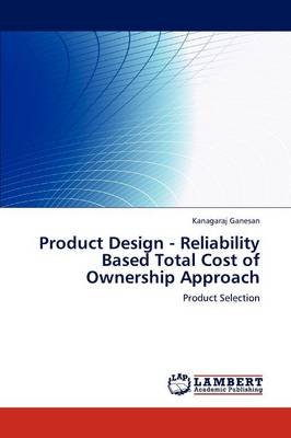 Product Design - Reliability Based Total Cost of Ownership Approach (Paperback)