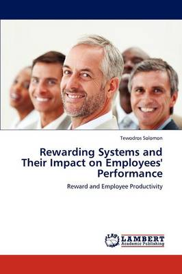 Rewarding Systems and Their Impact on Employees' Performance (Paperback)