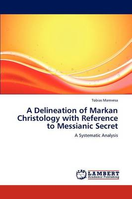 A Delineation of Markan Christology with Reference to Messianic Secret (Paperback)