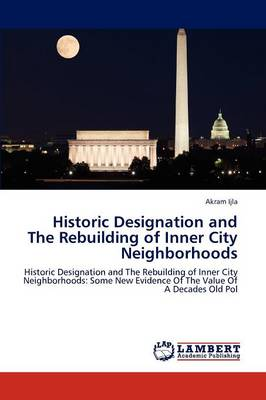 Historic Designation and the Rebuilding of Inner City Neighborhoods (Paperback)